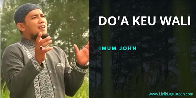 Lirik Lagu Do'a Keu Wali,- Imum John