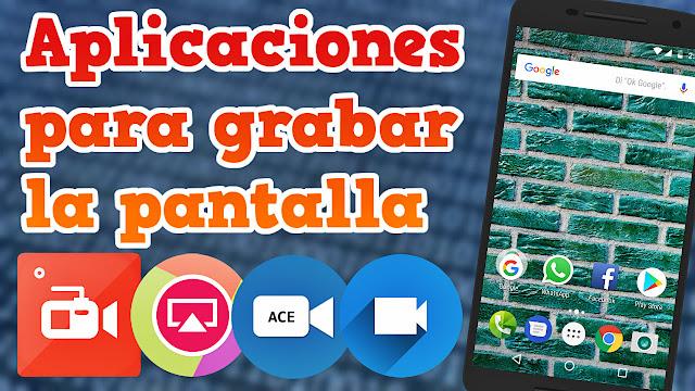 Aplicaciones para grabar la pantalla en Android - Solo las mejores!