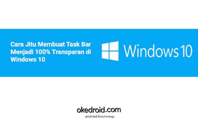 tips cara mudah membuat tampilan taskbar windows 10 menjadi lebih transparan dan menarik