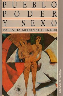 Rafael Narbona Vizcaíno: Pueblo, poder y sexo: Valencia medieval (1306-1420). 1992