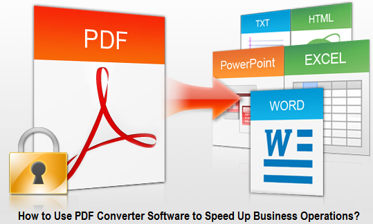 Use PDF Converter Software to Speed Up Business Operations