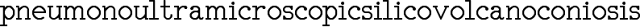 pneumonoultramicroscopicsilicovolcanoconiosis