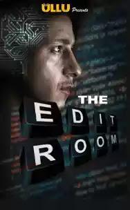 The Edit Room (2019) Ullu original Hindi Short Film 720p HEVC HDRip x265 [20MB] Full Indian Show