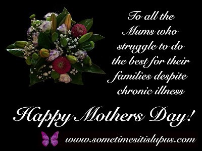 Image flowers. Text: To all the Mums who struggle to do the best for their families despite chronic illness Happy Mothers Day!