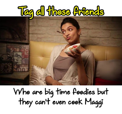 Tag all those friends who are big time foodies but they can't even cook maggi