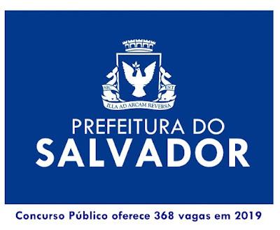 Concurso Público Prefeitura do Salvador abre 368 vagas em 2019