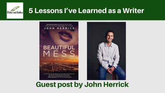 5 Lessons I've Learned as a Writer, Guest post by John Herrick