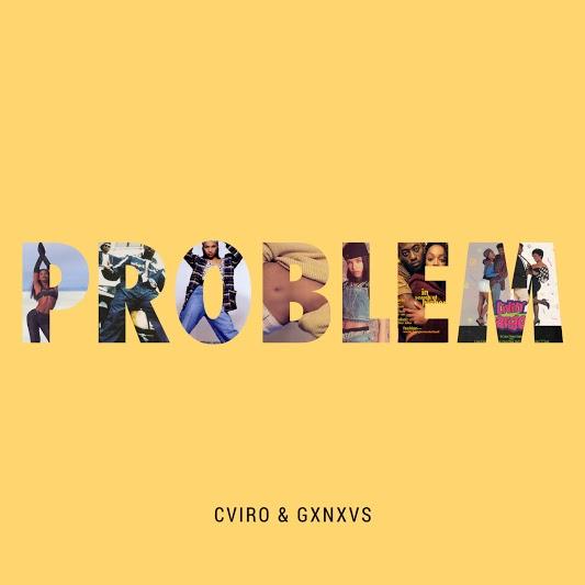 Ear Candy: CVIRO & GXNXVS - 'Problem'