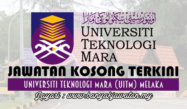 Jawatan Kosong Terkini 2017 di Universiti Teknologi Mara (UiTM) Melaka