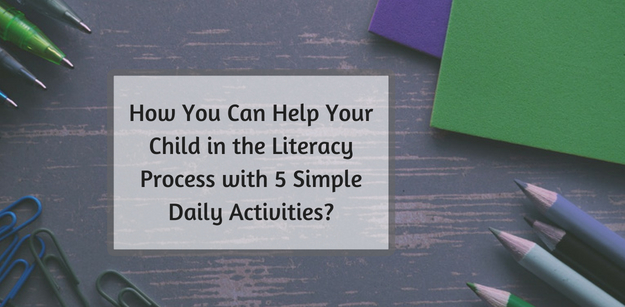 How You Can Help Your Child in the Literacy Process with 5 Simple Daily Activities