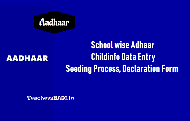 School wise Adhaar Childinfo Data Entry, Seeding process, Declaration form