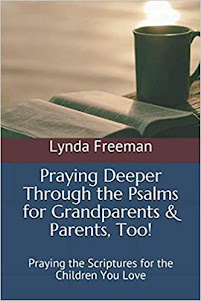 Praying Deeper Through the Psalms for Grandparents & Parents, Too!