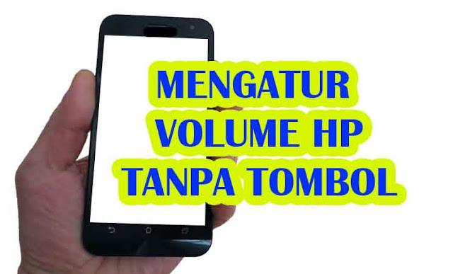 Cara mudah mengatur volume suara tanpa tombol di hp Android