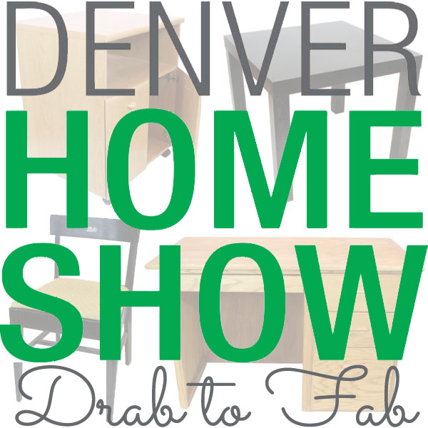 Denver Home Show Drab to Fab