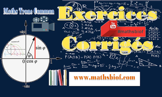 Séries d'exercices corrigés maths tronc commun bac international(mathsbiof-videos-T.C.S)