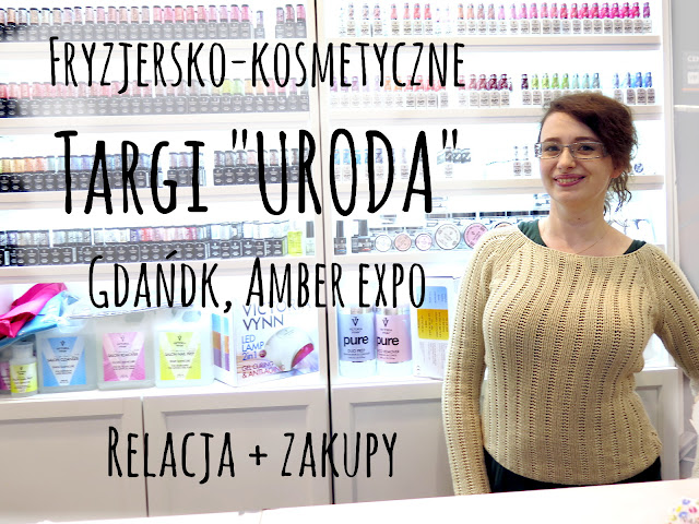 """Targi kosmetyczne """"Uroda"""" w Gdańsku - relacja i zakupy"""