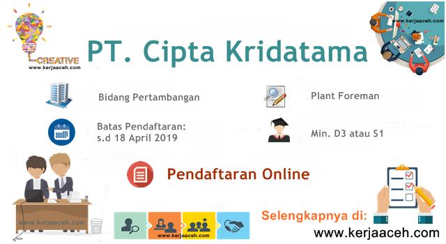 Lowongan Kerja Aceh Terbaru 2019 Plant Foreman Gaji diatas 8 Juta di  Aceh Pada PT Cipta Kridatama