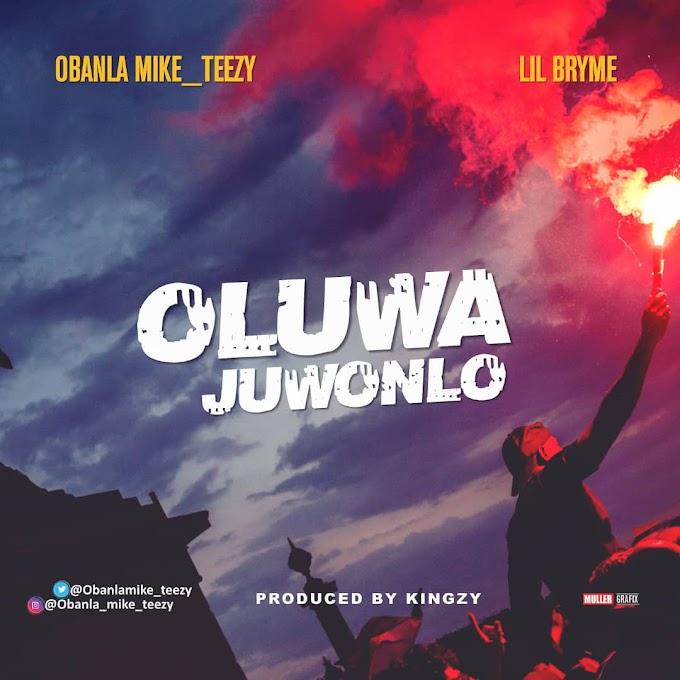 Obanla Mike_teezy ft Lil Bryme - Oluwa Juwonlo