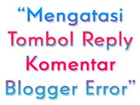 Mengatasi Tombol Reply Komentar Blogger Error