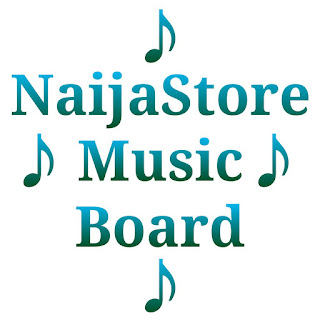 NaijaStore Music Board: Top Songs, Albums, Videos and Artists