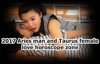 2017 Aries man and Taurus female love horoscope zone