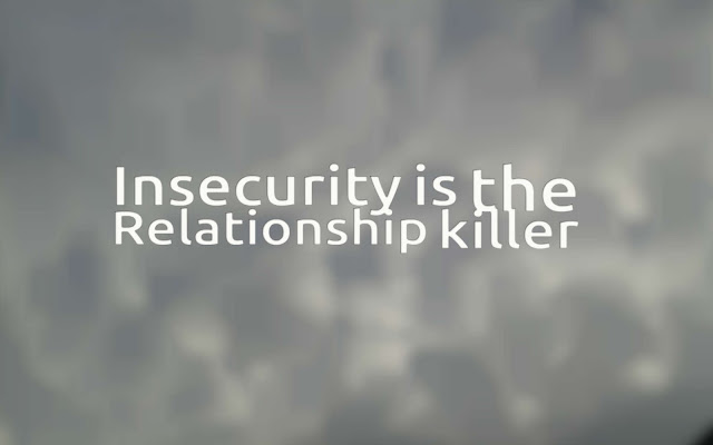 You cannot have a secure relationship with an insecure person.