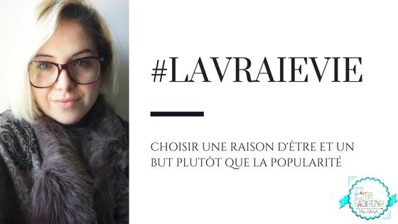 #LaVraieVie : Choisir une raison d'être et un but plutôt que la popularité
