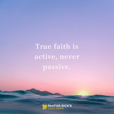 True Faith Is Active, Never Passive by Rick Warren