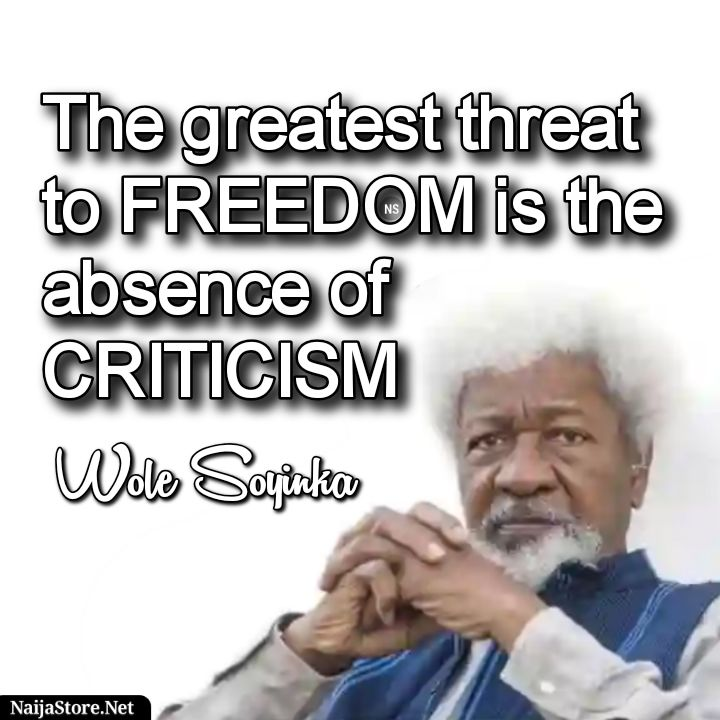 Wole Soyinka's Quote: The greatest threat to FREEDOM is the absence of CRITICISM - Motivational Quotes