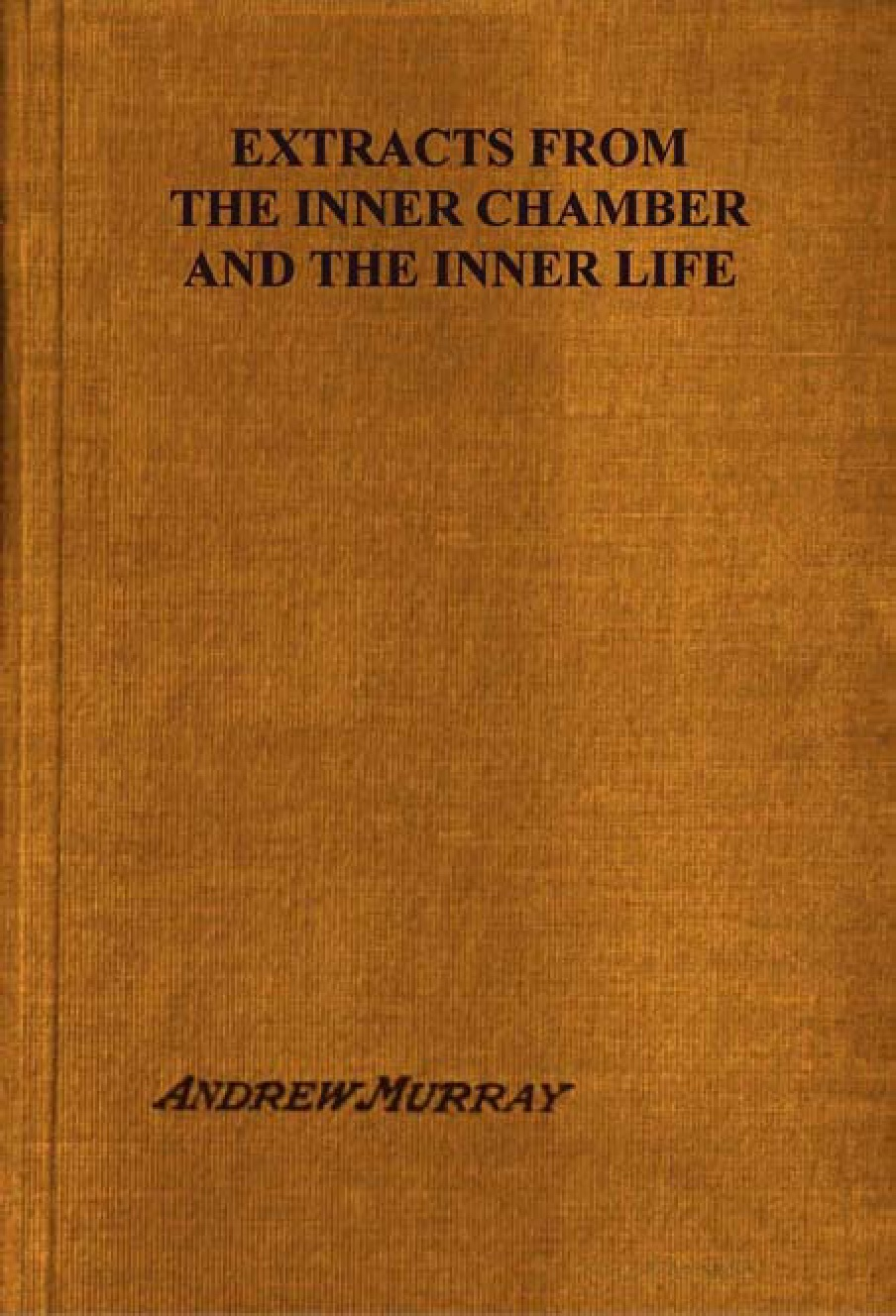 Andrew Murray-Extracts From The Inner Chamber And The Inner Life-