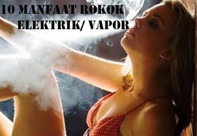 10 Manfaat Rokok Elektrik Vapor Bagi Kesehatan