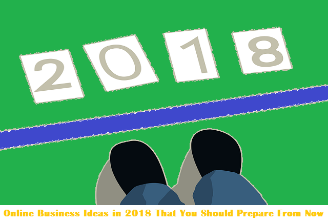 Online Business Ideas in 2018 That You Should Prepare From Now