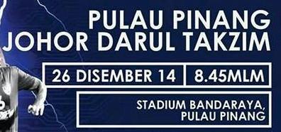 JDT Vs Pulau Pinang 26 Disember 2014