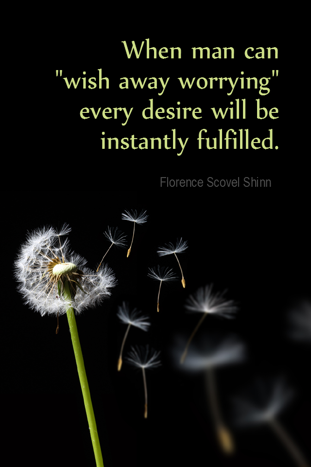 visual quote - image quotation for LAW OF ATTRACTION - When man can 'wish away worrying,' every desire will be instantly fulfilled. - florence scovel shinn