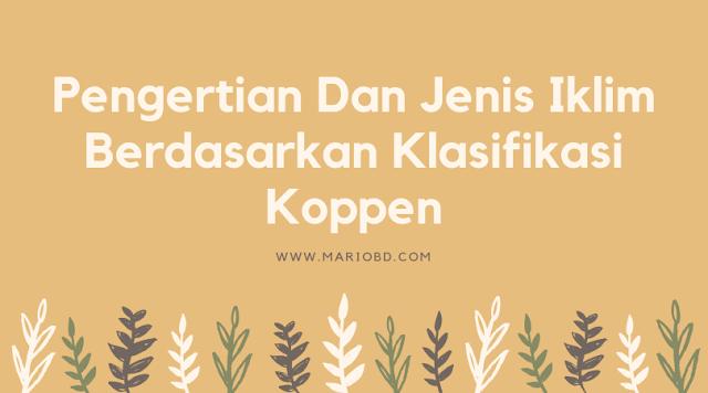 Pengertian Dan Jenis Iklim Berdasarkan Klasifikasi Koppen - Mario Bd