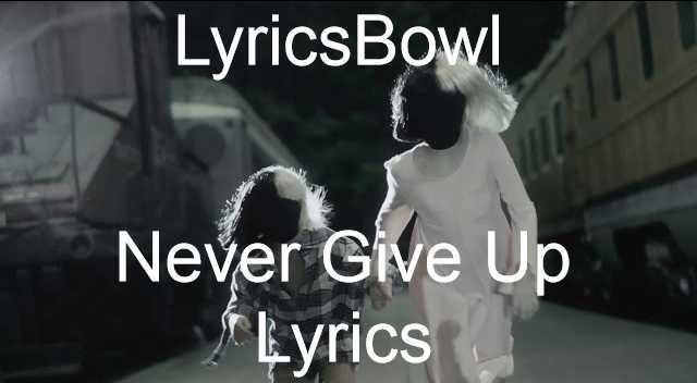 Never Give Up Lyrics - Sia | LyricsBowl