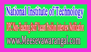 National Institute of Technology DPC Non-Teaching Staff Vacant Position Interview Notification