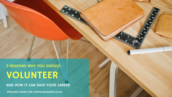 3 REASONS WHY YOU SHOULD VOLUNTEER (AND HOW IT CAN SAVE YOUR CAREER) from www.will-work-for-coffee.blogspot.co.uk