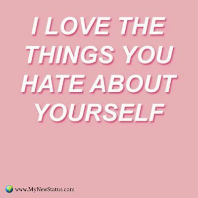 I love the things you hate about yourself #InspirationalQuotes #MotivationalQuotes #PositiveQuotes #Quotes #thoughts