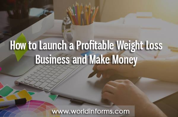 How to Launch a Profitable Weight Loss Business and Make Money