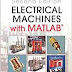 Electrical Machines with MATLAB by Turan Gonen