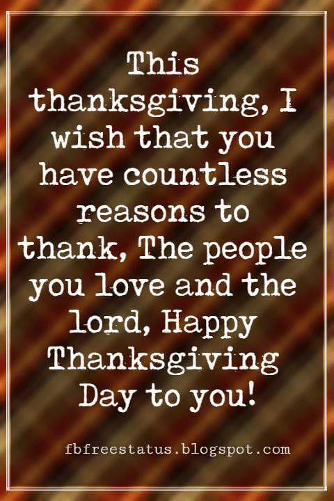 Wishes For Thanksgiving, This thanksgiving, I wish that you have countless reasons to thank, The people you love and the lord, Happy Thanksgiving Day to you!