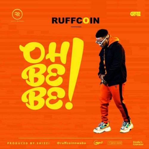 [Music] Ruffcoin – Oh Be Be-www.mp3made.com.ng
