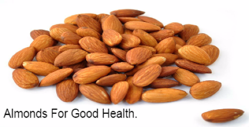 almonds health benefits,eat almonds for good health,is almonds good source of protein,foods good for health,foods for lose weight