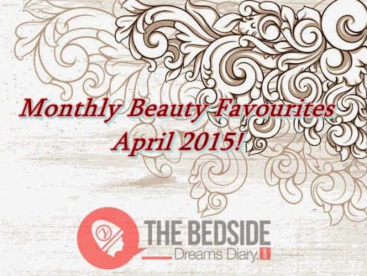 Monthly Beauty Favourites – April 2015!