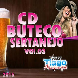 Baixar CD BUTECO SERTANEJO VOL.03 - 2016 - Dj Tiago Albuquerque