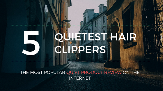 top 5 quietest hair clippers