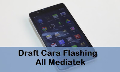 Draft Cara Flashing All Mediatek