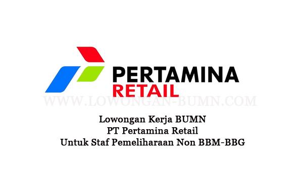 Lowongan Kerja PT Pertamina Retail Untuk Staf Pemeliharaan Non BBM-BBG