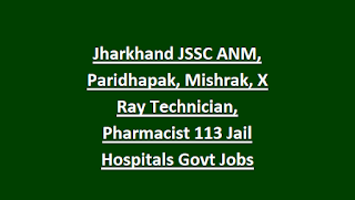 Jharkhand JSSC ANM, Paridhapak, Mishrak, X Ray Technician, Pharmacist 113 Jail Hospitals Govt Jobs Recruitment 2018